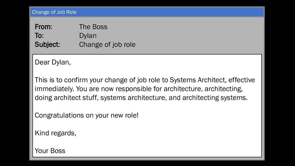 From: The Boss To: Dylan Subject: Change of job...
