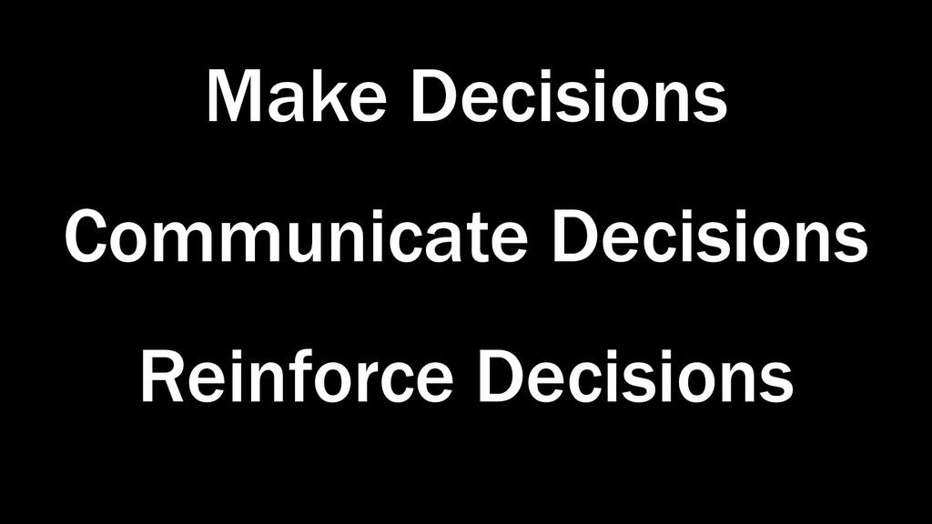 Make Decisions Communicate Decisions Reinforce ...