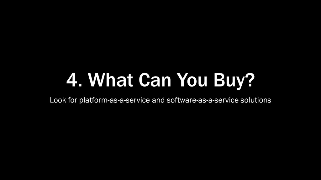 4. What Can You Buy? Look for platform-as-a-ser...