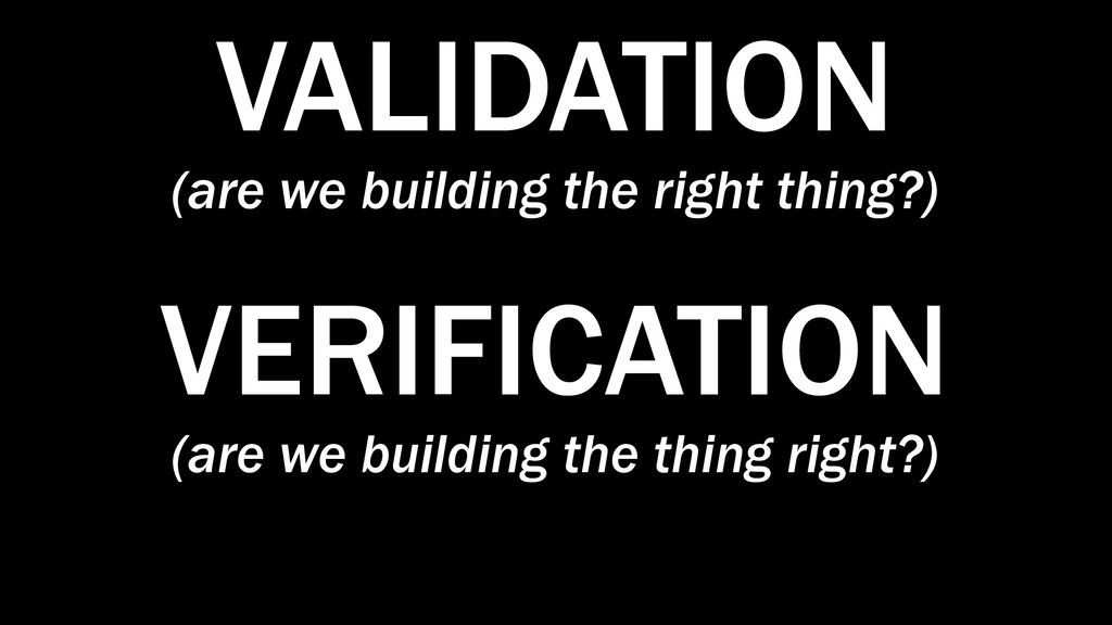 VALIDATION (are we building the right thing?) V...