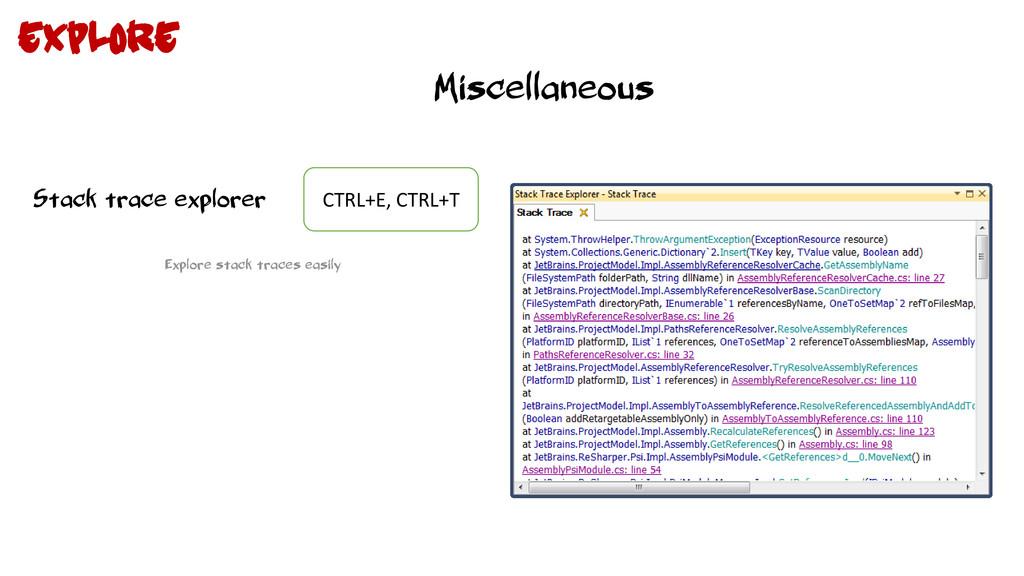 Miscellaneous Stack trace explorer CTRL+E, CTRL...