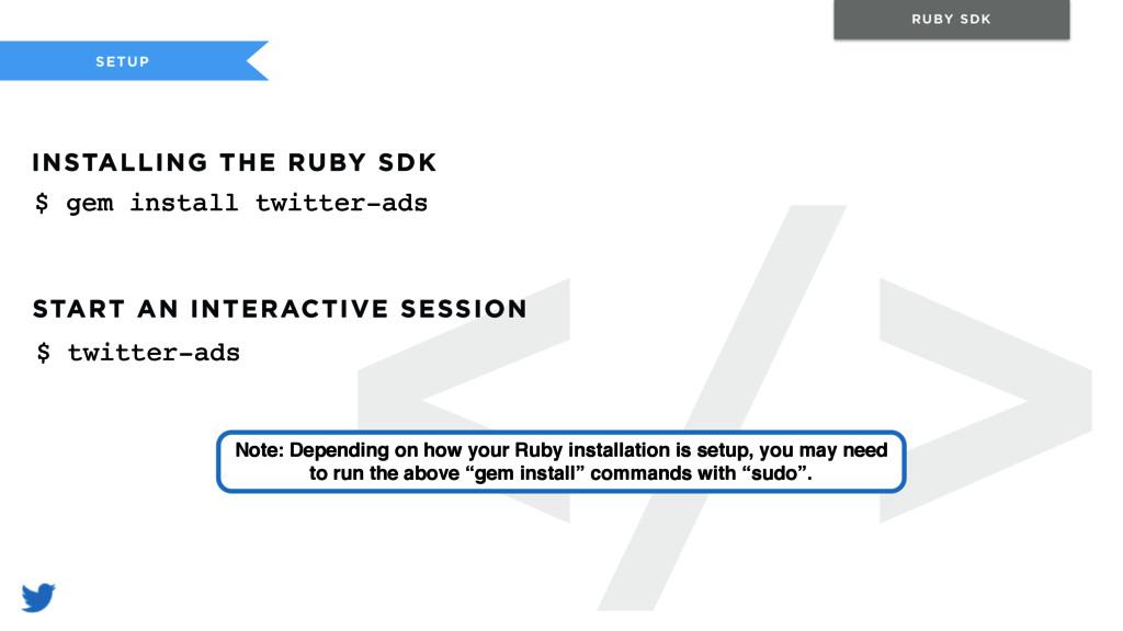 </> SETUP RUBY SDK $ gem install twitter-ads IN...