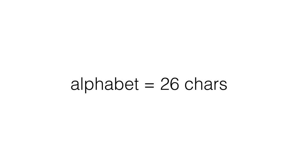 alphabet = 26 chars