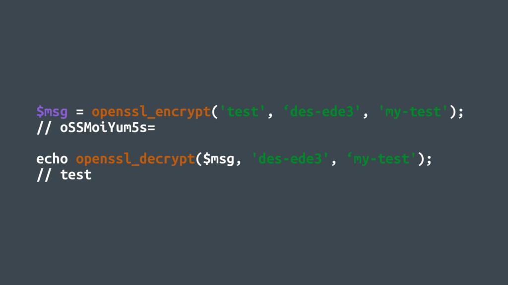 $msg = openssl_encrypt('test', 'des-ede3', 'my-...