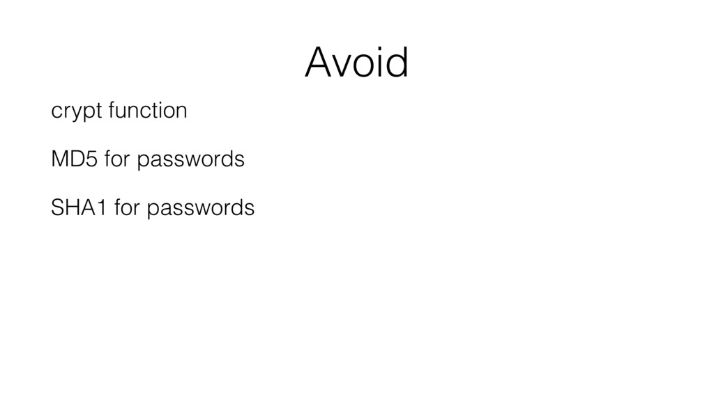 Avoid crypt function MD5 for passwords SHA1 for...