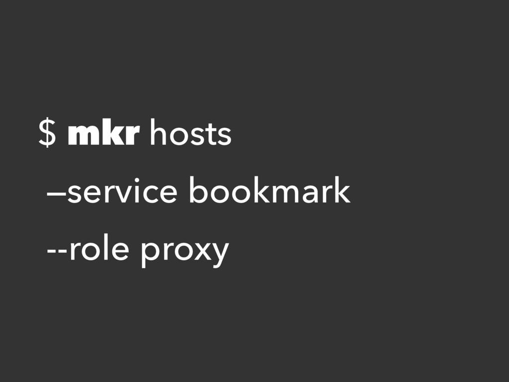 $ mkr hosts —service bookmark --role proxy