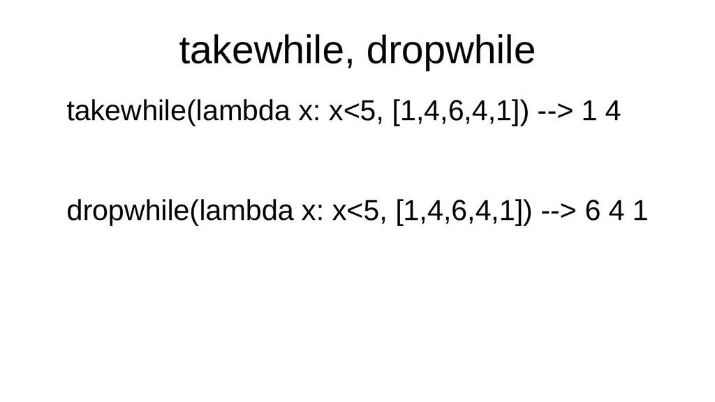 takewhile, collectdropwhile takewhile(lambda co...