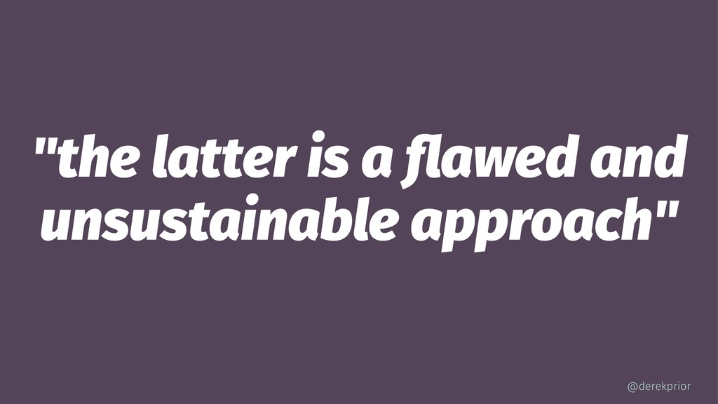 """the latter is a flawed and unsustainable approa..."
