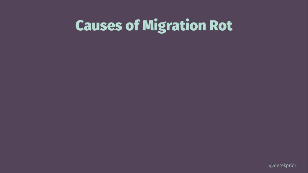 Causes of Migration Rot @derekprior