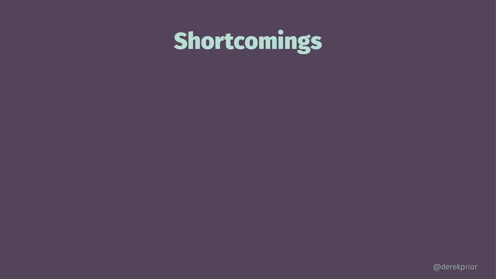 Shortcomings @derekprior