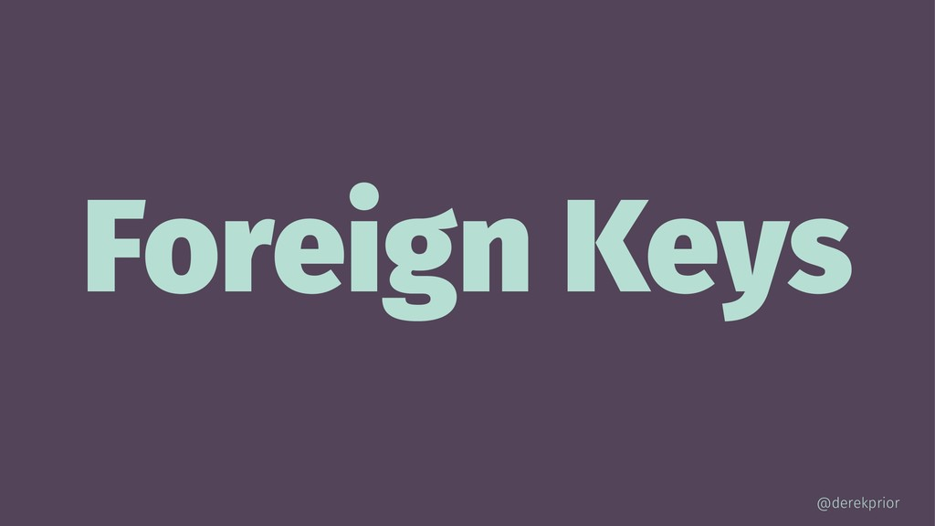 Foreign Keys @derekprior