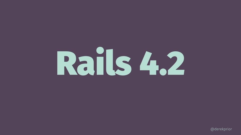 Rails 4.2 @derekprior