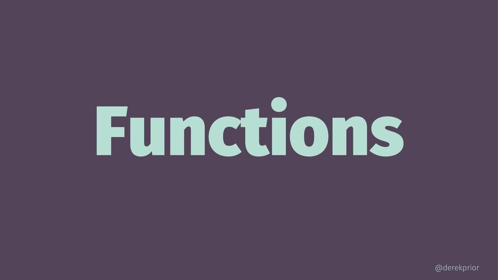 Functions @derekprior