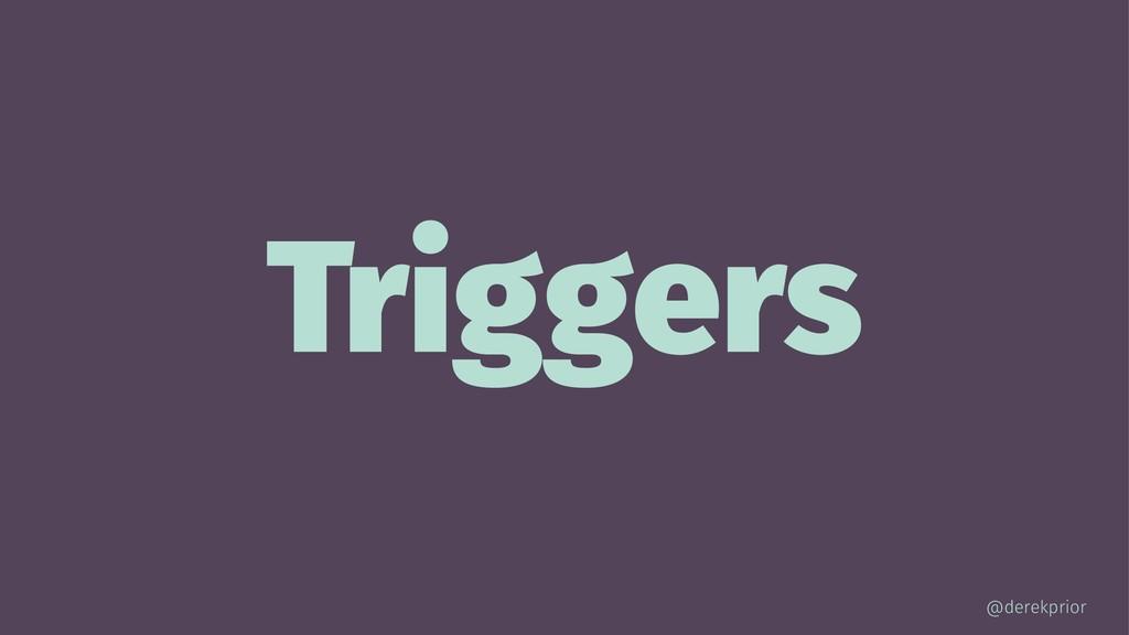 Triggers @derekprior