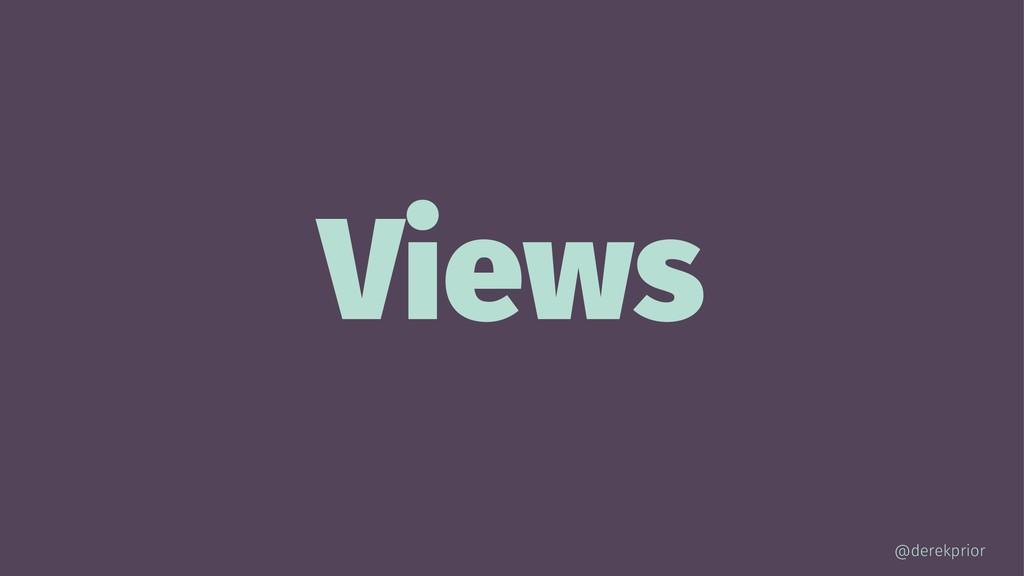 Views @derekprior
