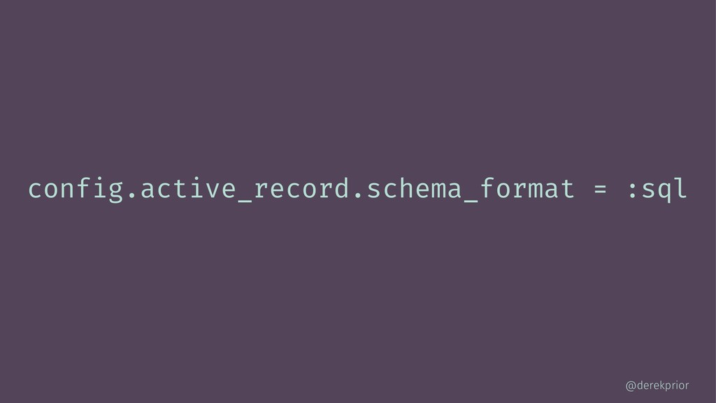 config.active_record.schema_format = :sql @dere...