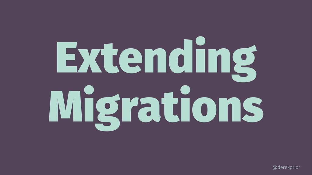 Extending Migrations @derekprior