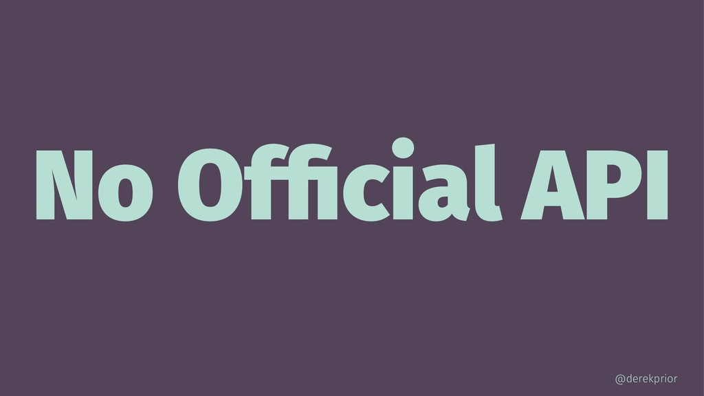 No Official API @derekprior
