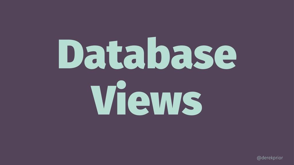 Database Views @derekprior