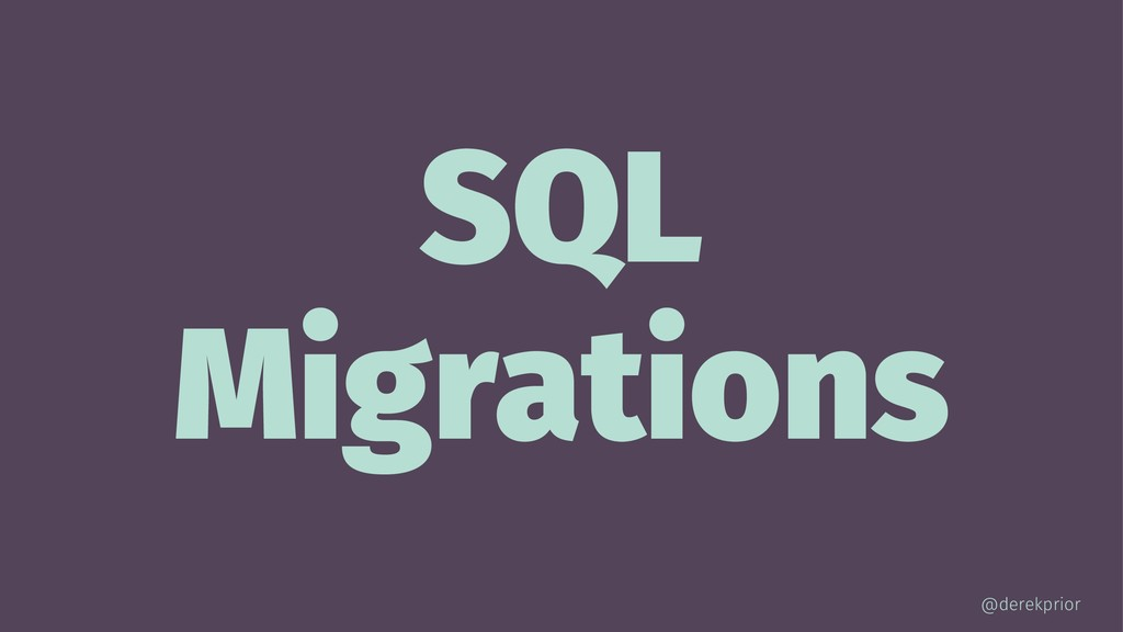 SQL Migrations @derekprior