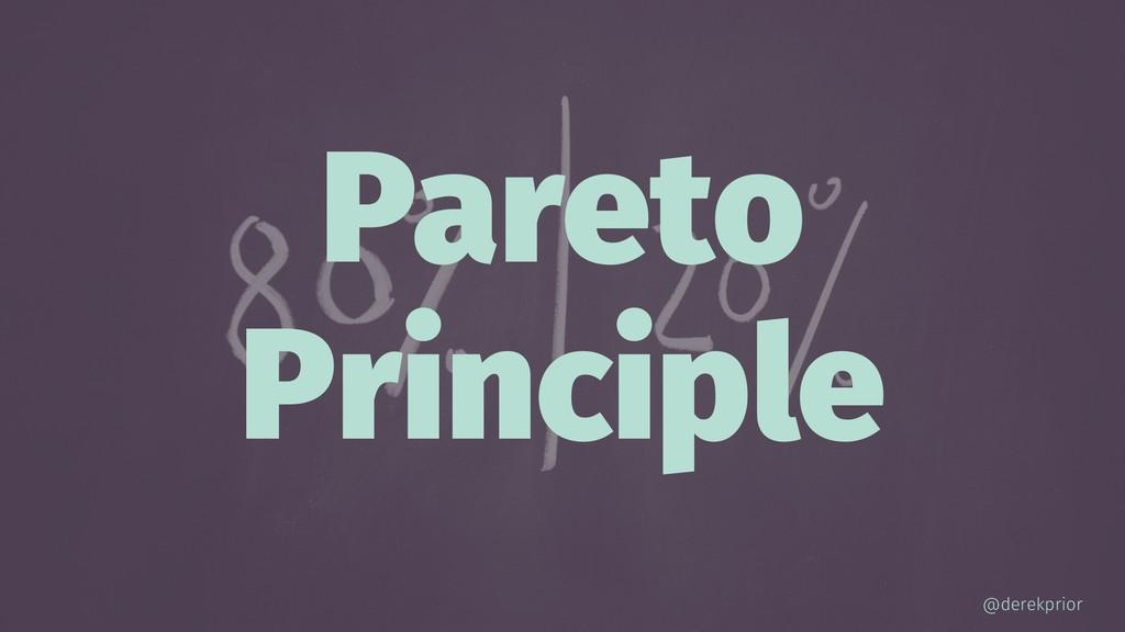 Pareto Principle @derekprior