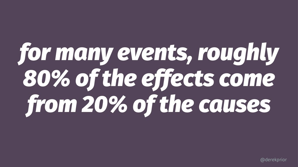 for many events, roughly 80% of the effects com...