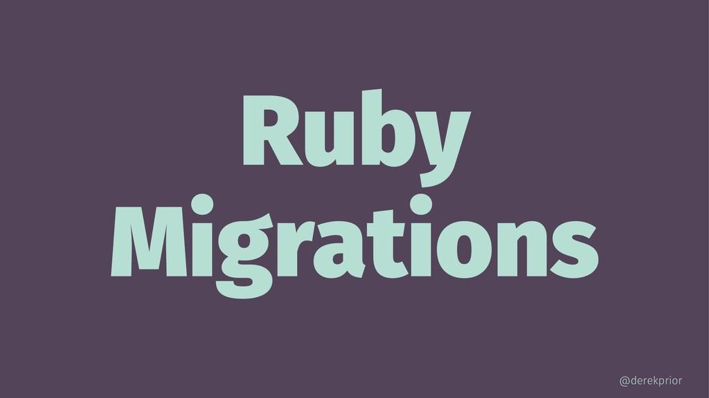 Ruby Migrations @derekprior