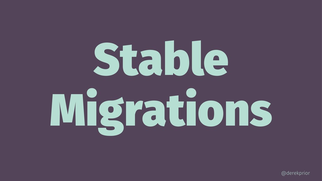 Stable Migrations @derekprior