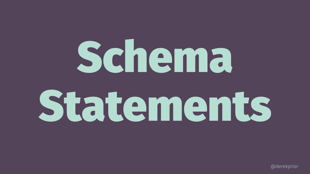 Schema Statements @derekprior