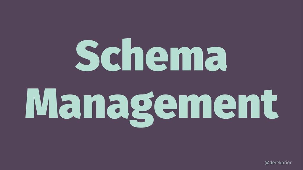 Schema Management @derekprior