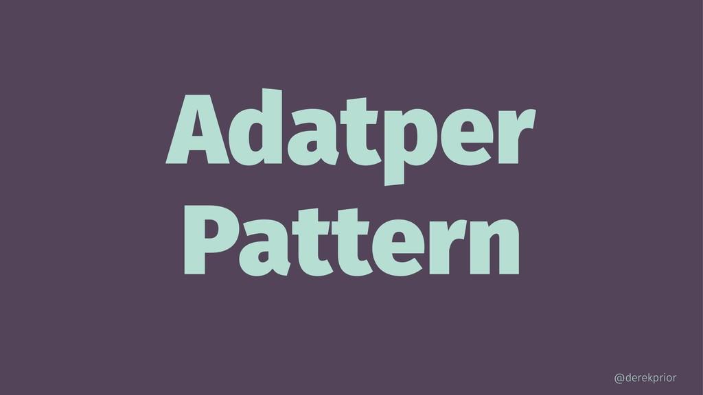 Adatper Pattern @derekprior
