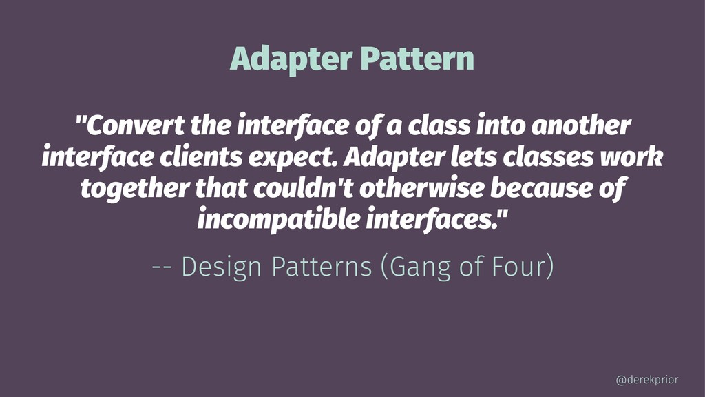 "Adapter Pattern ""Convert the interface of a cla..."