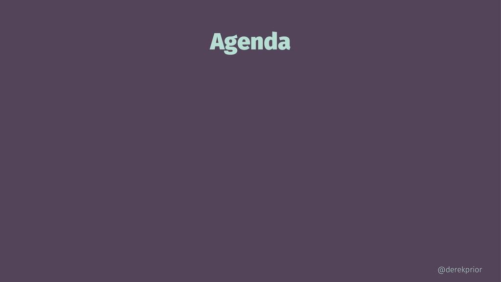 Agenda @derekprior
