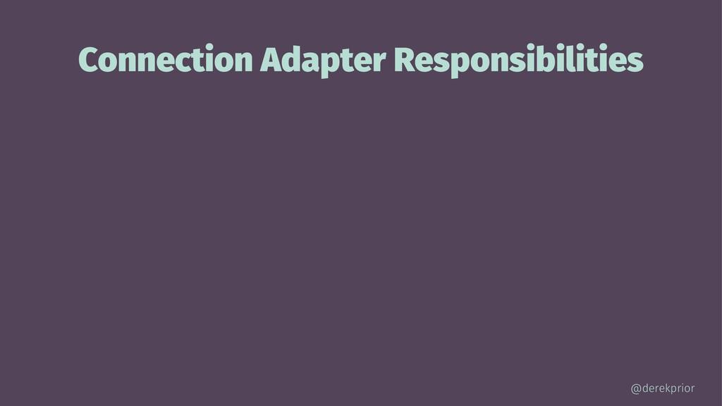 Connection Adapter Responsibilities @derekprior