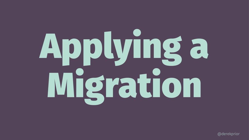 Applying a Migration @derekprior