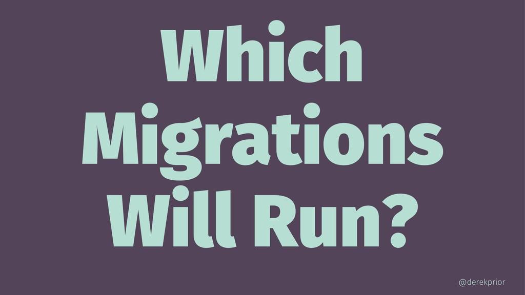 Which Migrations Will Run? @derekprior