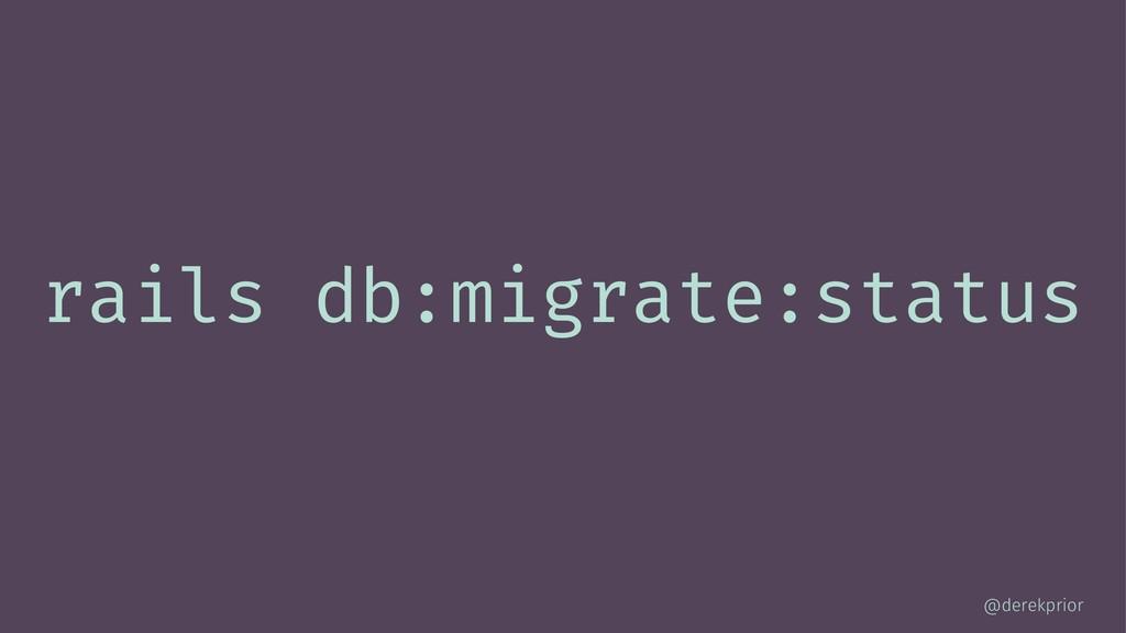rails db:migrate:status @derekprior