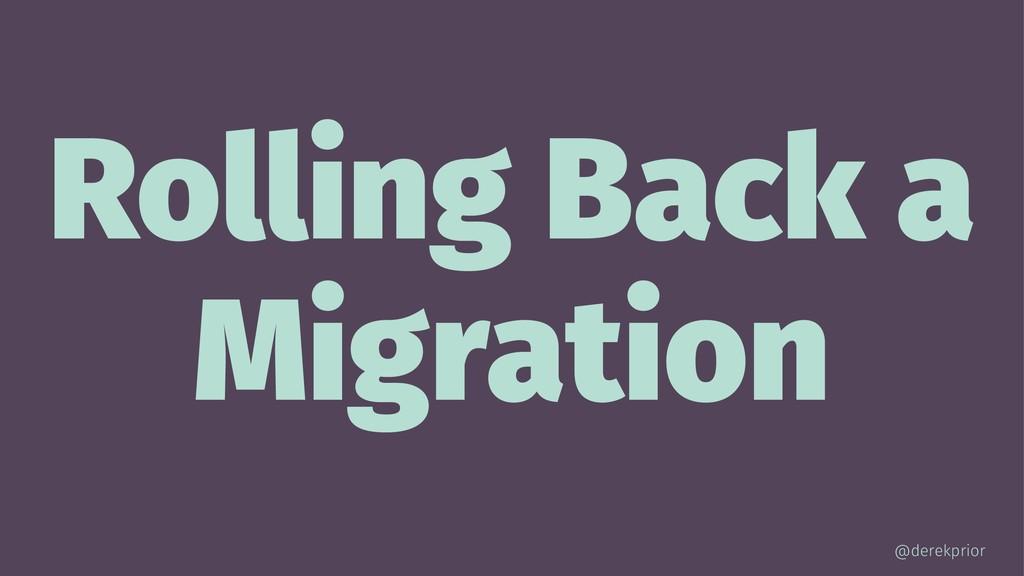 Rolling Back a Migration @derekprior
