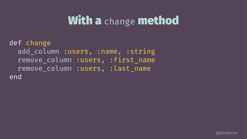 With a change method def change add_column :use...