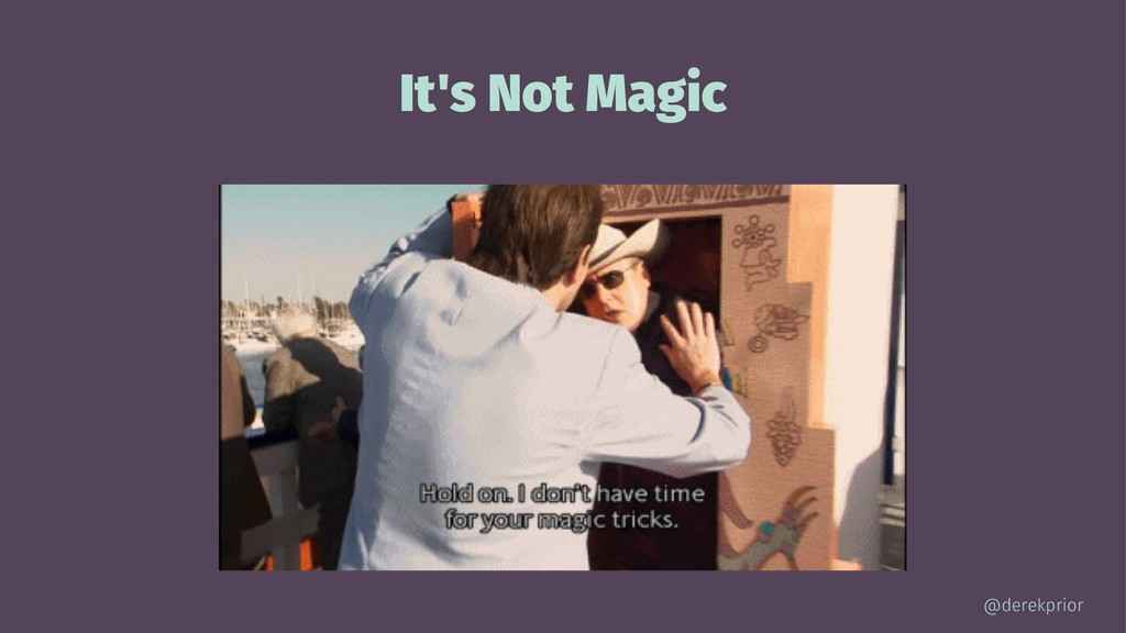 It's Not Magic @derekprior
