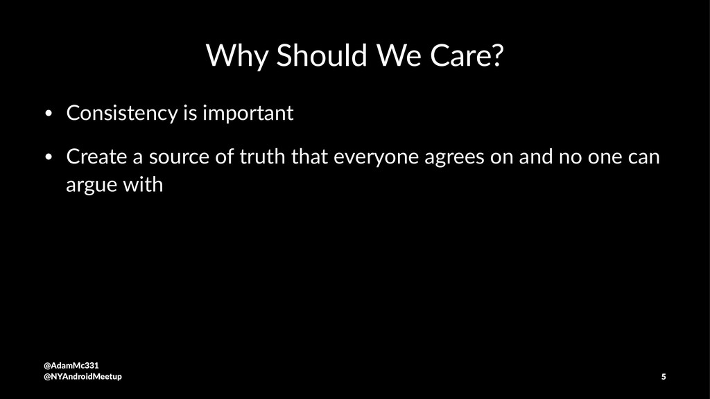 Why Should We Care? • Consistency is important ...