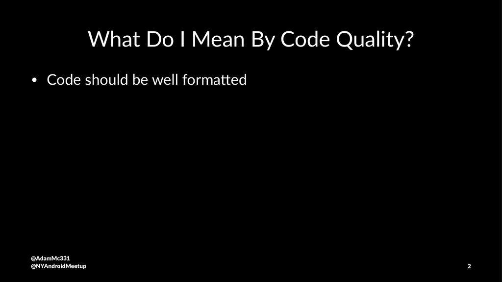 What Do I Mean By Code Quality? • Code should b...