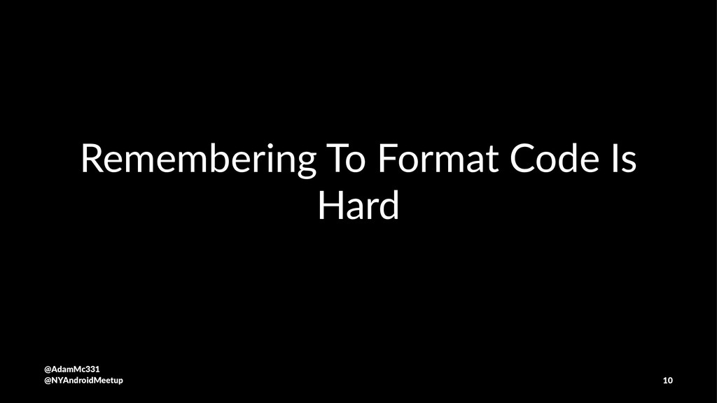 Remembering To Format Code Is Hard @AdamMc331 @...