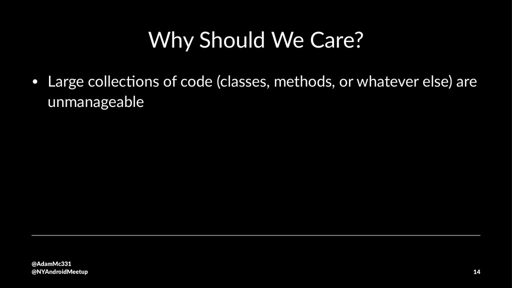 Why Should We Care? • Large collec+ons of code ...
