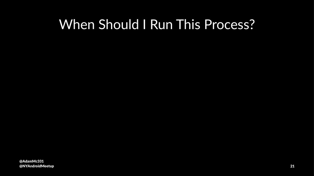 When Should I Run This Process? @AdamMc331 @NYA...