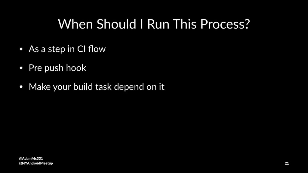 When Should I Run This Process? • As a step in ...