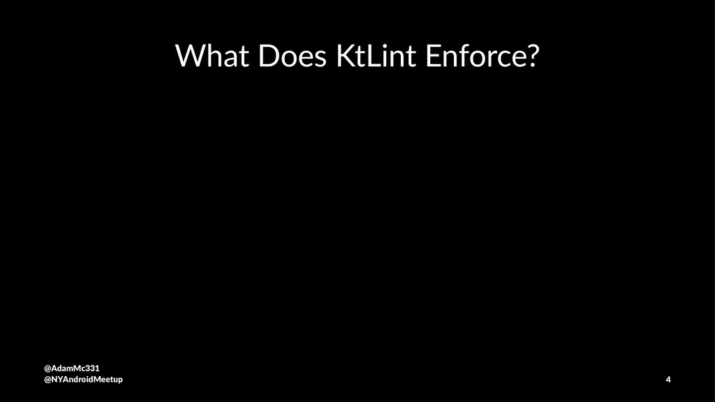 What Does KtLint Enforce? @AdamMc331 @NYAndroid...