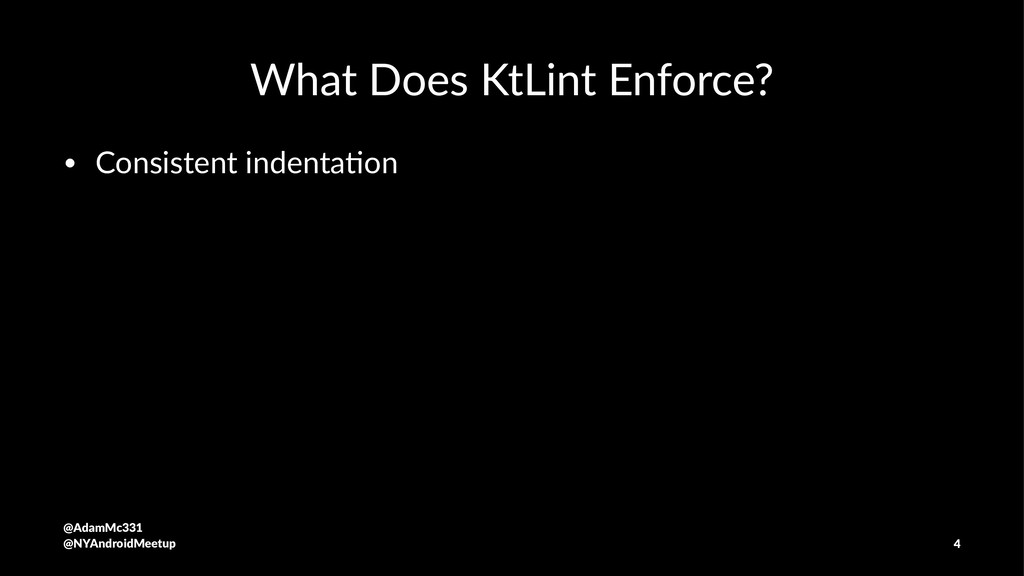 What Does KtLint Enforce? • Consistent indenta,...