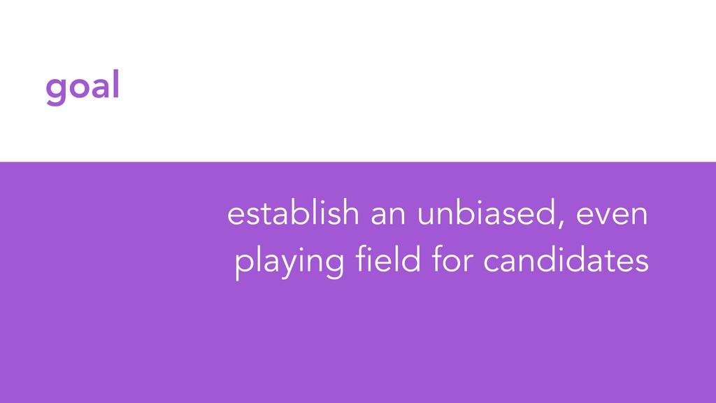goal establish an unbiased, even playing field ...