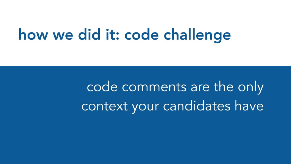 how we did it: code challenge code comments are...